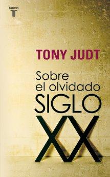 Sobre el olvidado siglo XX, Tony Judt
